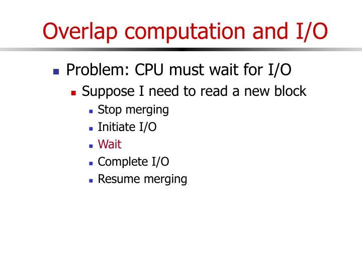 Overlap computation and I/O
