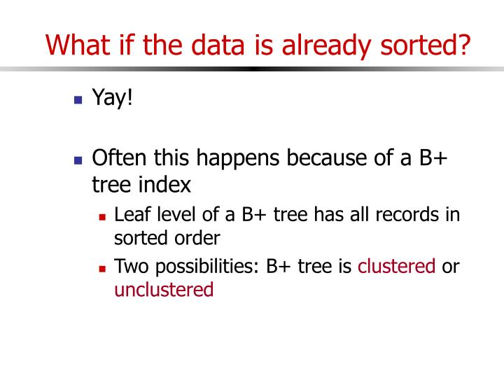 What if the data is already sorted?