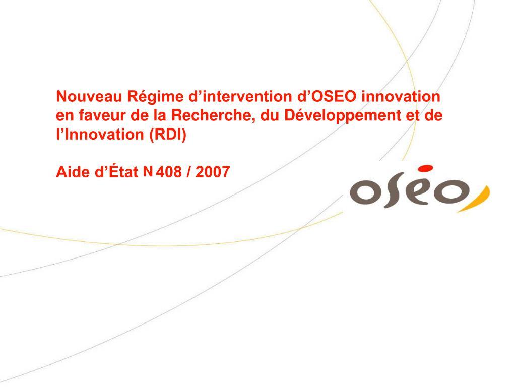 Nouveau Régime d'intervention d'OSEO innovation en faveur de la Recherche, du Développement et de l'Innovation (RDI)