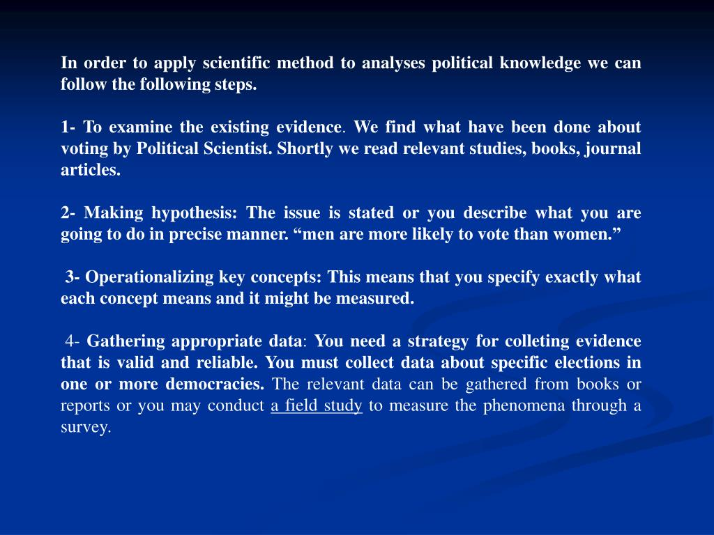 In order to apply scientific method to analyses political knowledge we can follow the following steps.