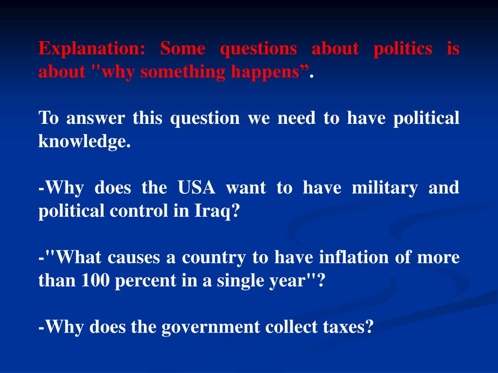 """Explanation: Some questions about politics is about """"why something happens"""""""