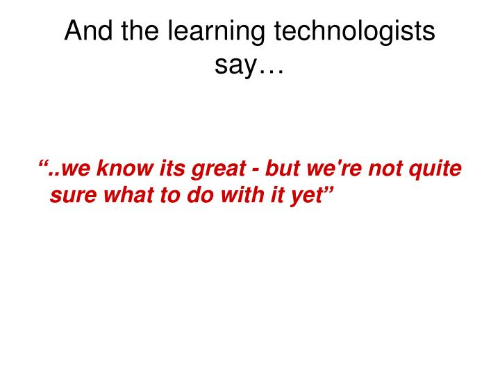 And the learning technologists say…
