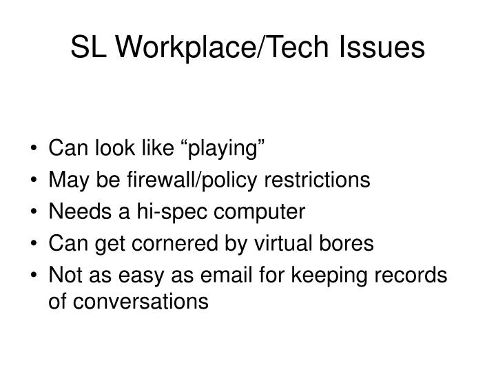 SL Workplace/Tech Issues