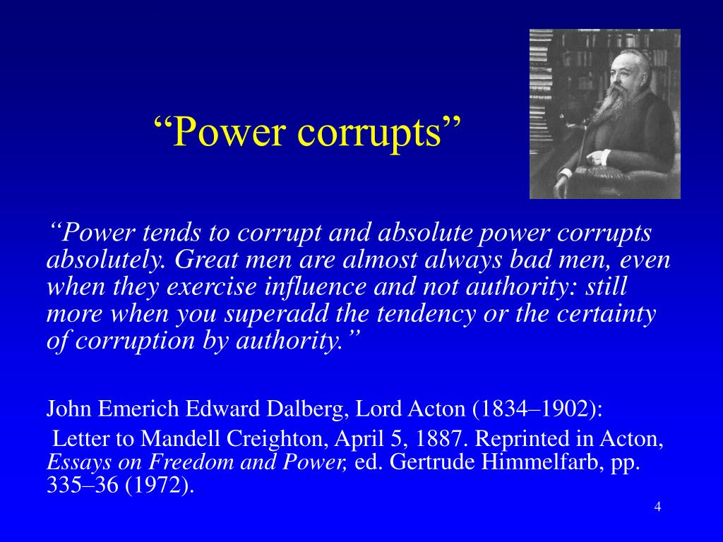 """Power corrupts"""