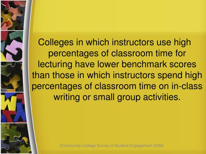 Colleges in which instructors use high percentages of classroom time for lecturing have lower benchmark scores than those in which instructors spend high percentages of classroom time on in-class writing or small group activities.