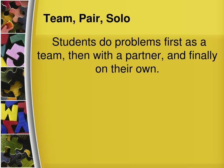 Team, Pair, Solo