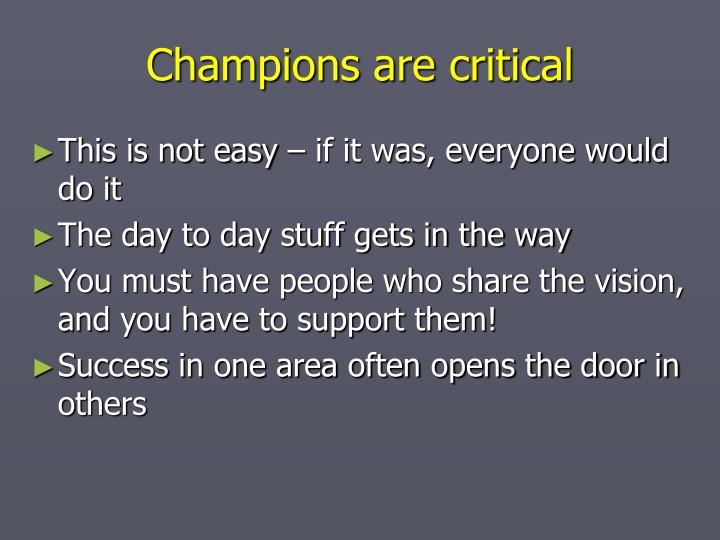 Champions are critical