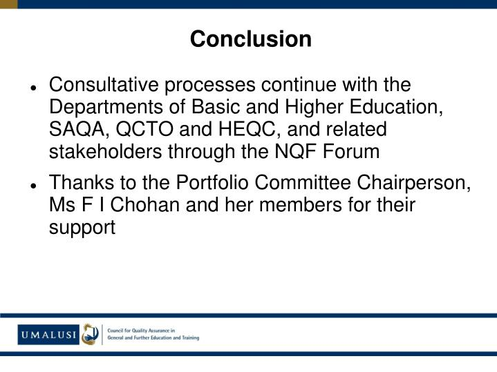 Consultative processes continue with the Departments of Basic and Higher Education, SAQA, QCTO and HEQC, and related stakeholders through the NQF Forum