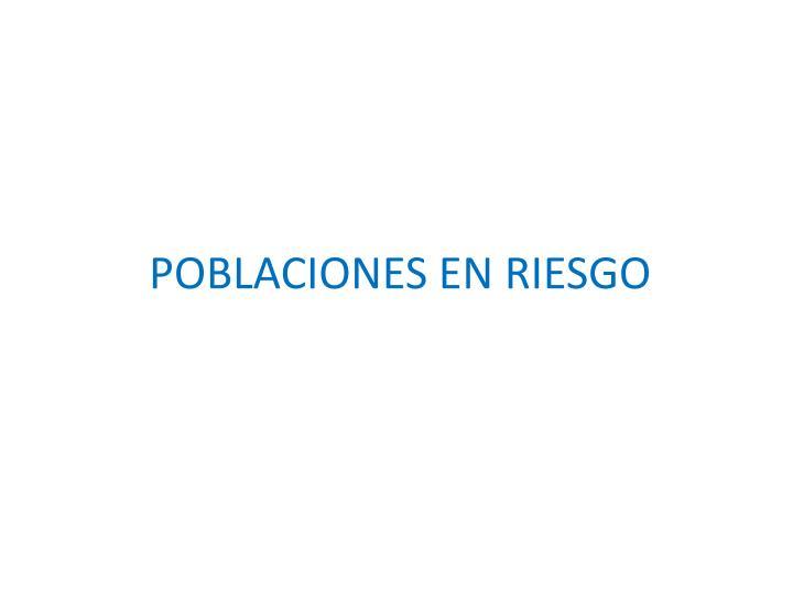 POBLACIONES EN RIESGO