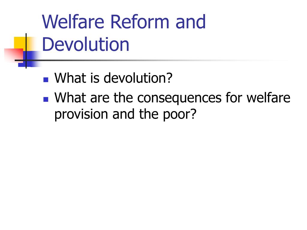 Welfare Reform and Devolution