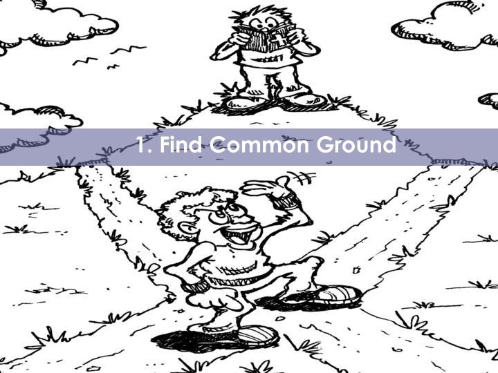 1. Find Common Ground
