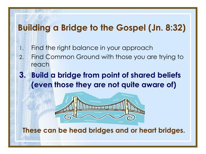 Building a Bridge to the Gospel (Jn. 8:32)