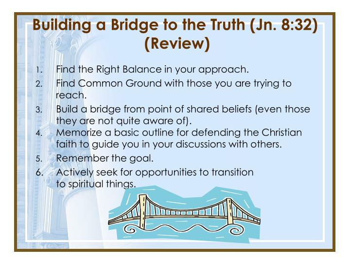 Building a Bridge to the Truth (Jn. 8:32)