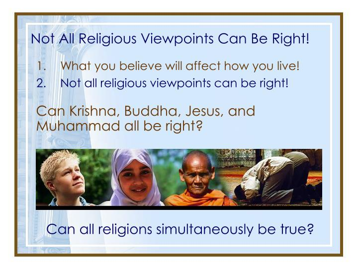 Not All Religious Viewpoints Can Be Right!