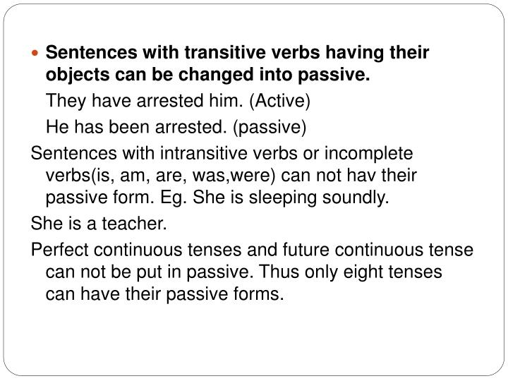 Sentences with transitive verbs having their objects can be changed into passive.