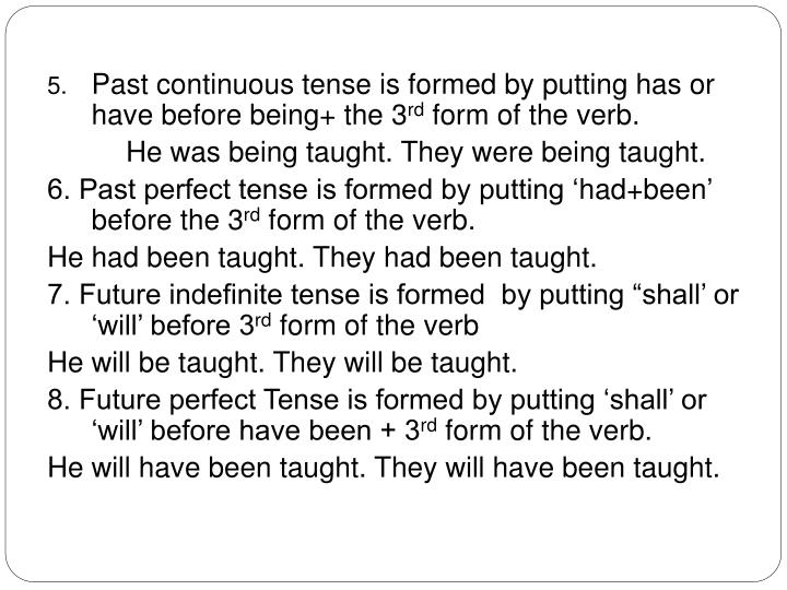 Past continuous tense is formed by putting has or have before being+ the 3