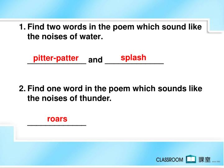 1.	Find two words in the poem which sound like the noises of water.