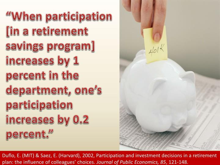"""When participation [in a retirement savings program] increases by 1 percent in the department, one's participation increases by 0.2 percent."""