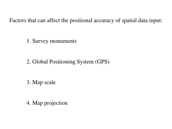 Factors that can affect the positional accuracy of spatial data input: