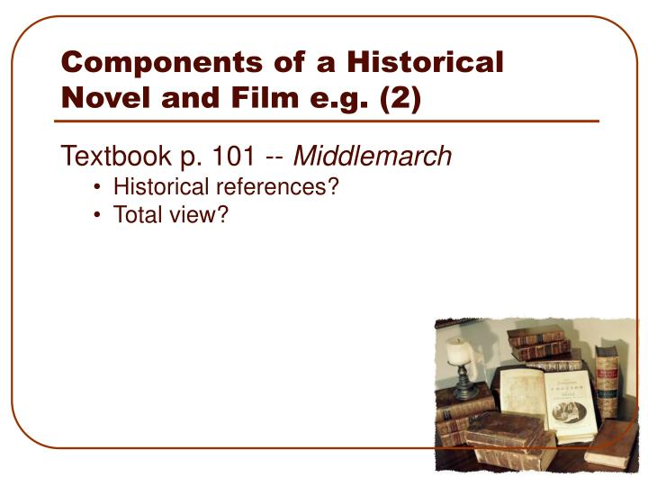 Components of a Historical Novel and Film e.g. (2)