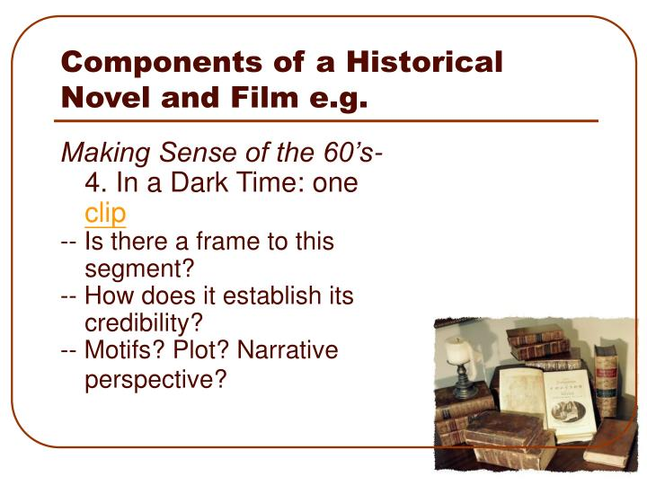 Components of a Historical Novel and Film e.g.