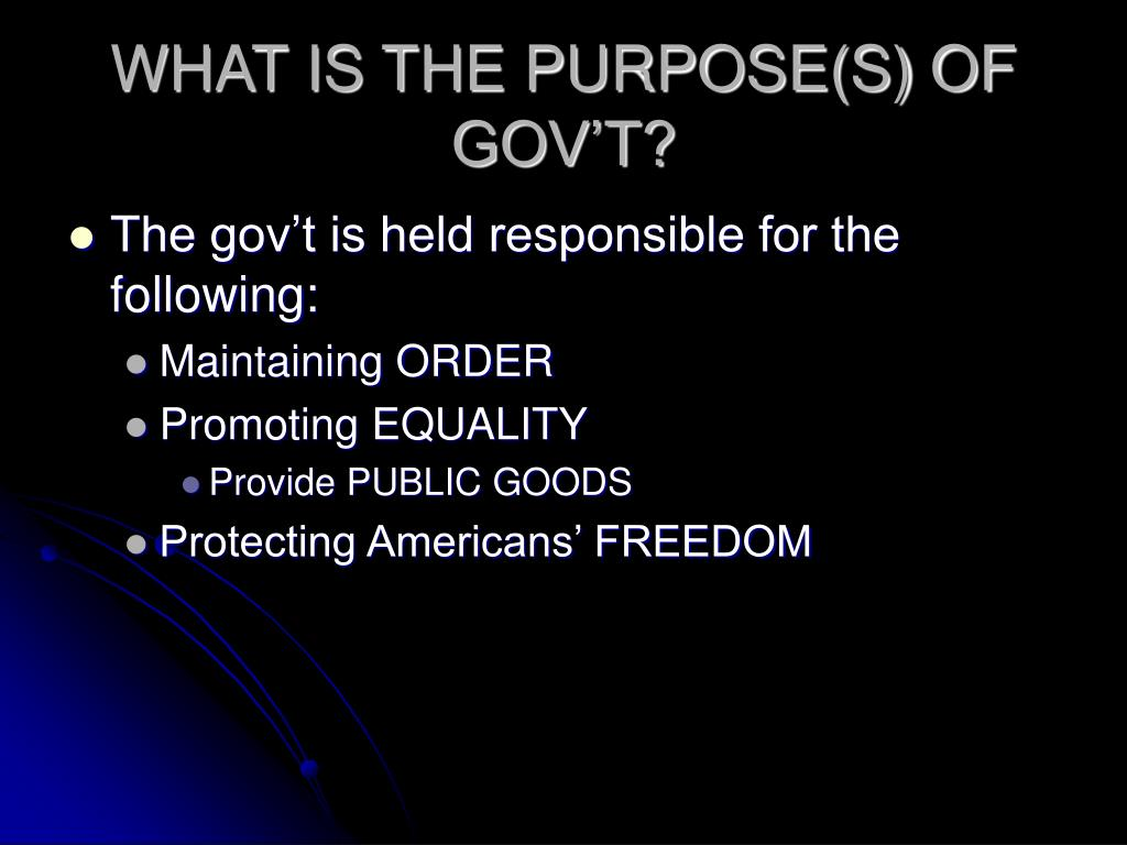 WHAT IS THE PURPOSE(S) OF GOV'T?