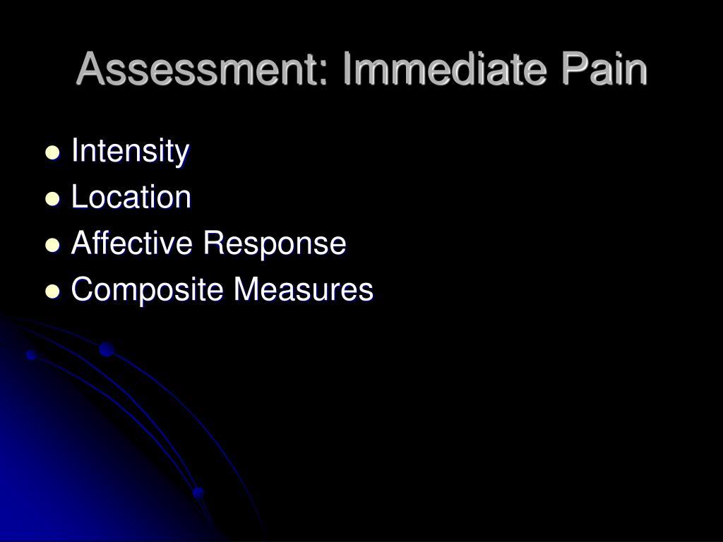 Assessment: Immediate Pain