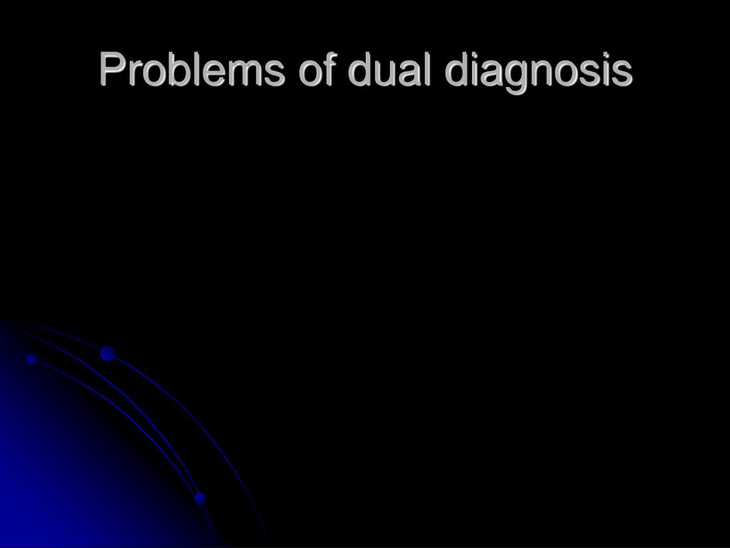 Problems of dual diagnosis