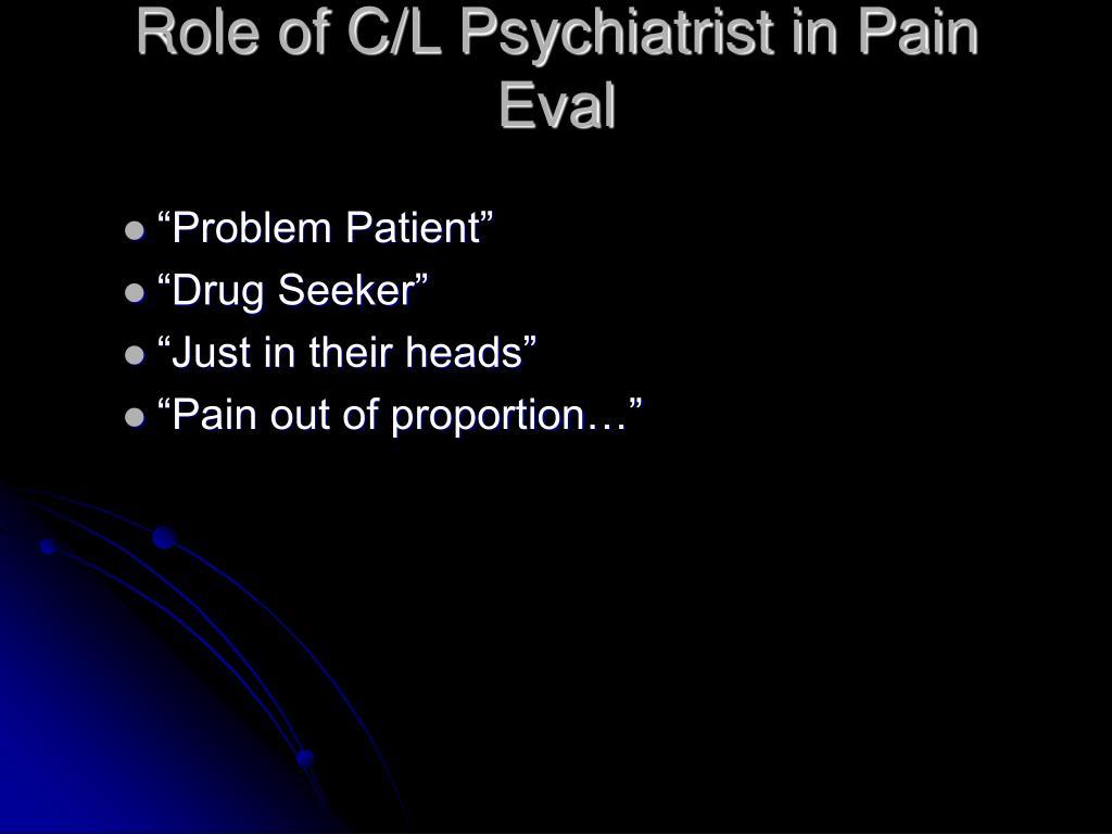 Role of C/L Psychiatrist in Pain Eval