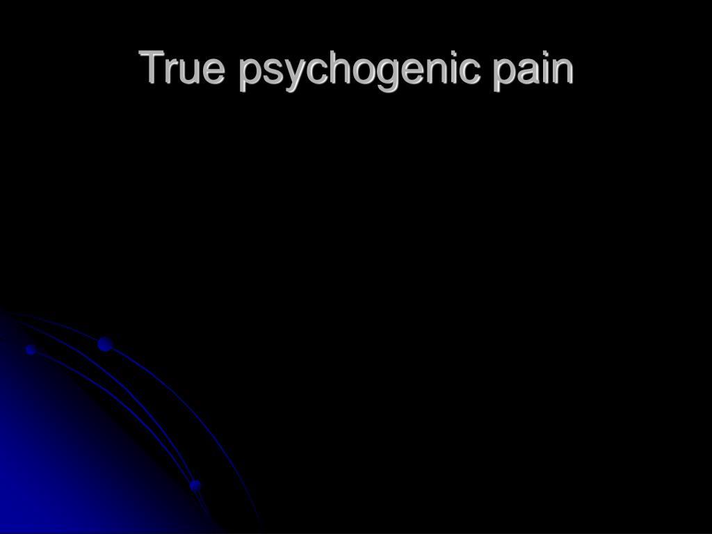 True psychogenic pain