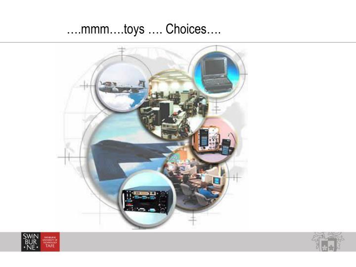 ….mmm….toys …. Choices….