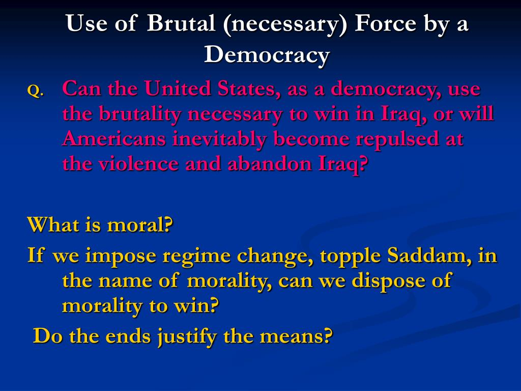 Use of Brutal (necessary) Force by a Democracy
