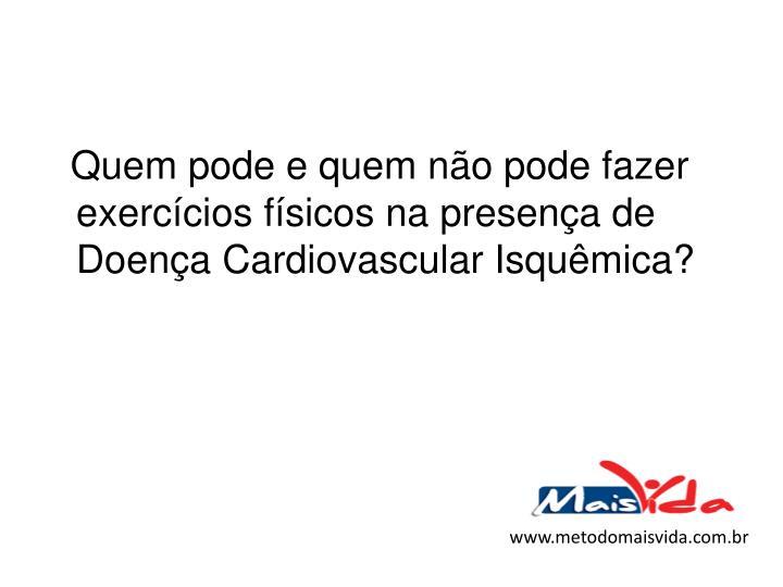 Quem pode e quem não pode fazer exercícios físicos na presença de Doença Cardiovascular Isquêmica?