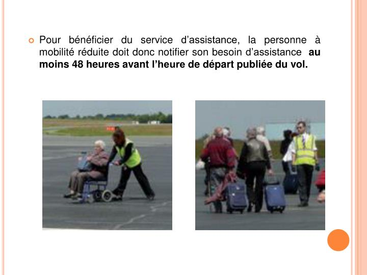 Pour bénéficier du service d'assistance, la personne à mobilité réduite doit donc notifier son besoin d'assistance
