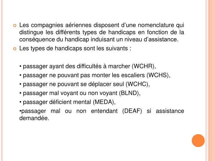 Les compagnies aériennes disposent d'une nomenclature qui distingue les différents types de handicaps en fonction de la conséquence du handicap induisant un niveau d'assistance.