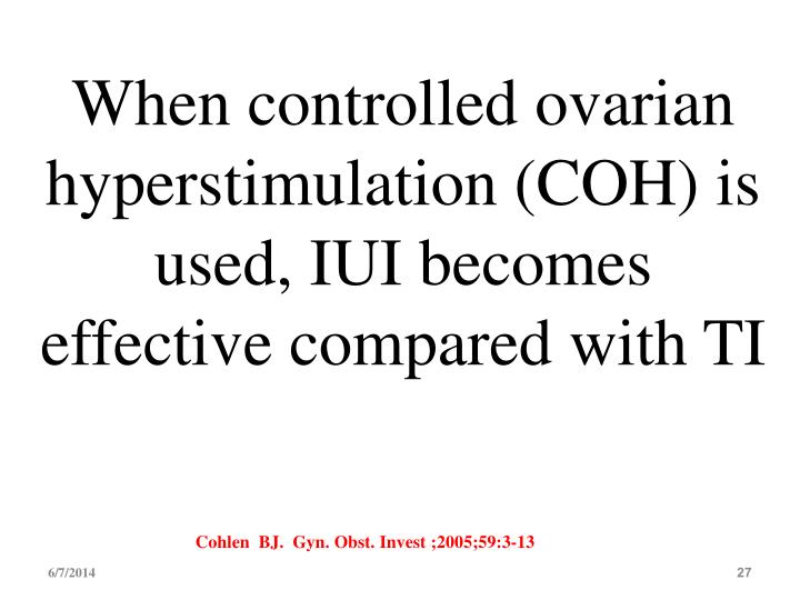 When controlled ovarian hyperstimulation (COH) is used, IUI becomes effective compared with TI