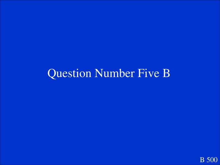 Question Number Five B
