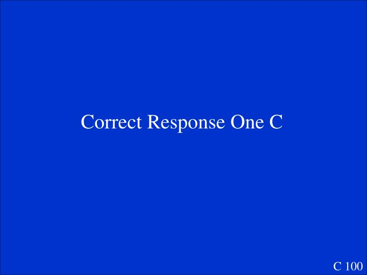 Correct Response One C