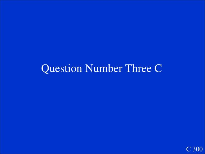 Question Number Three C