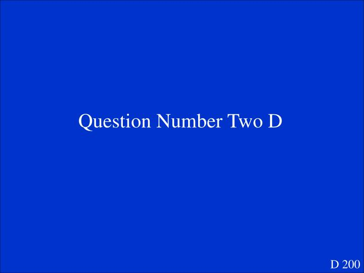 Question Number Two D