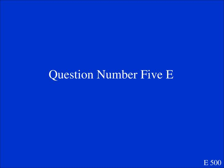 Question Number Five E