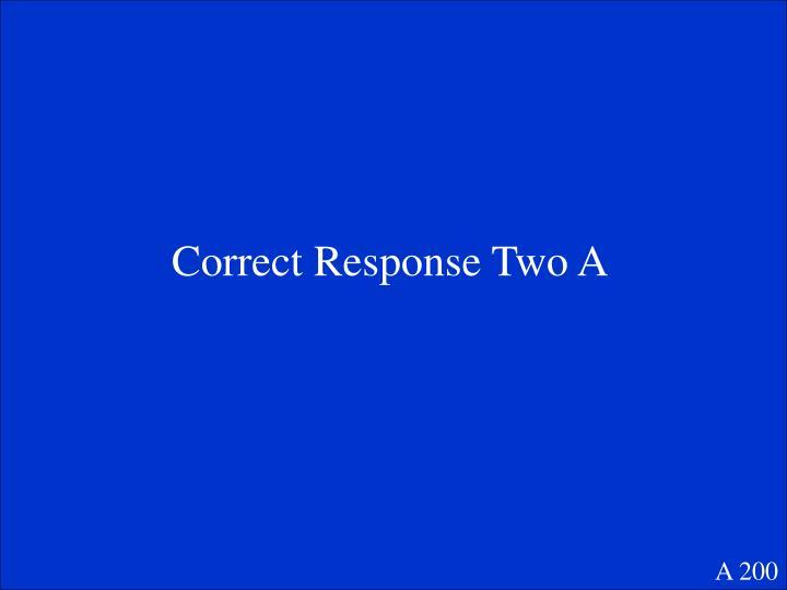 Correct Response Two A