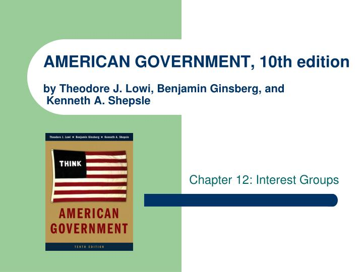 American government 10th edition by theodore j lowi benjamin ginsberg and kenneth a shepsle