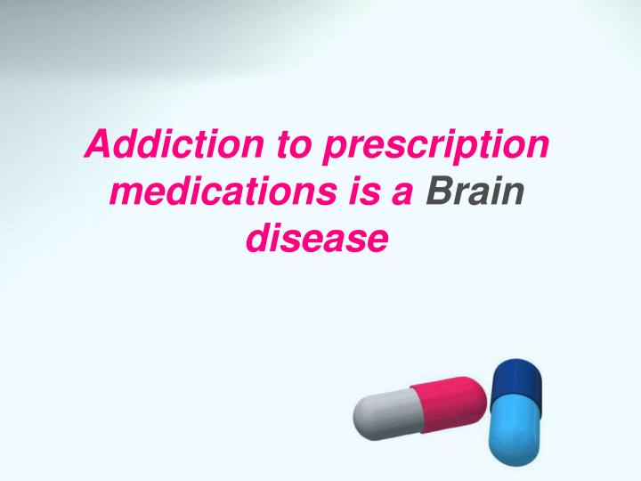 Addiction to prescription medications is a