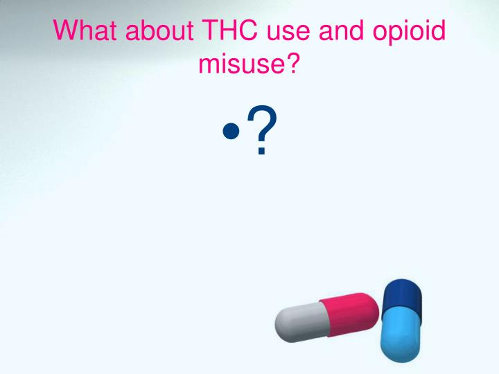 What about THC use and opioid misuse?