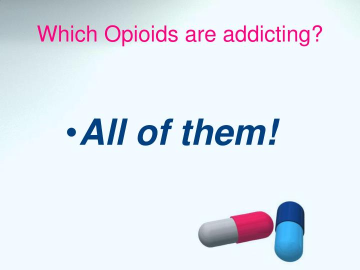 Which Opioids are addicting?