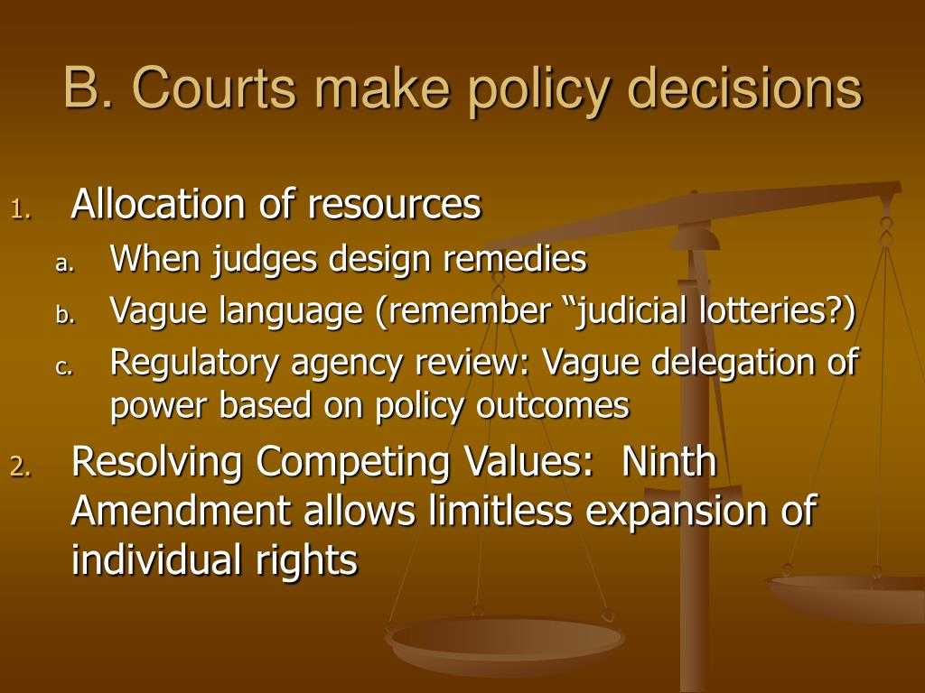 B. Courts make policy decisions