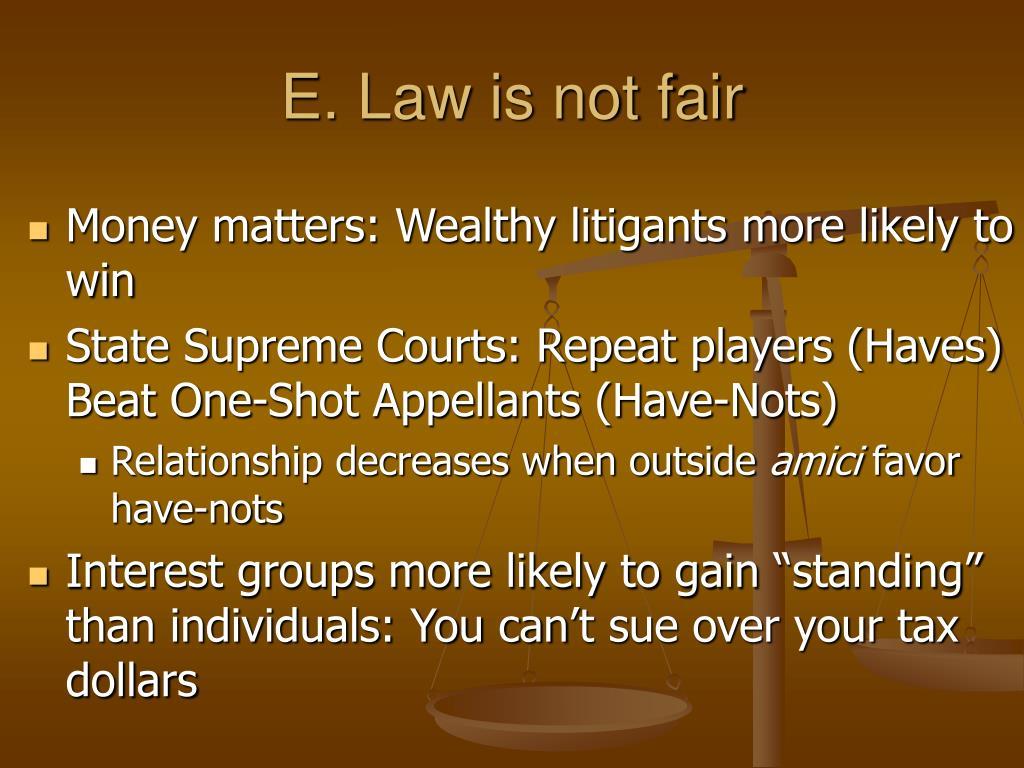 E. Law is not fair