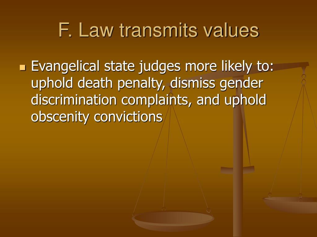 F. Law transmits values