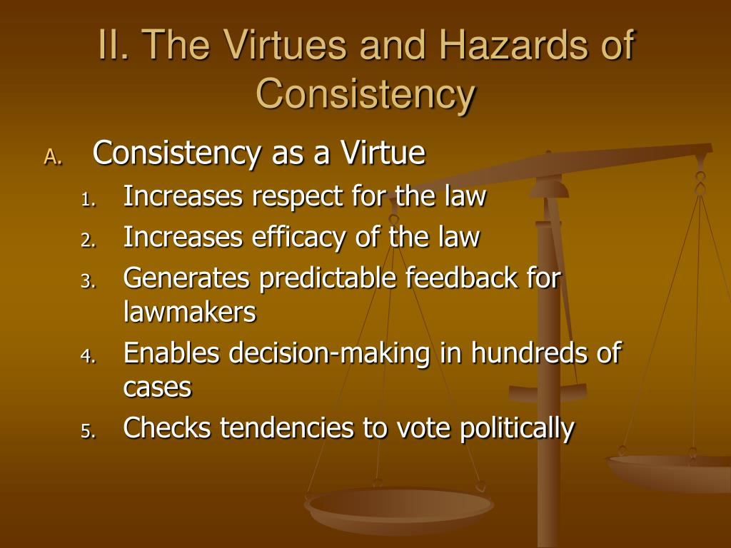 II. The Virtues and Hazards of Consistency